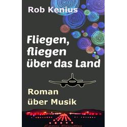 Fliegen fliegen über das Land: eBook von Rob Kenius