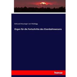 Organ für die Fortschritte des Eisenbahnwesens: Buch von Edmund Heusinger von Waldegg
