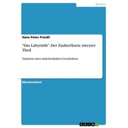 Das Labyrinth. Der Zauberfloete zweyter Theil: eBook von Hans Peter Friedli