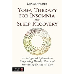 Yoga Therapy for Insomnia, Sleep and Better Rest