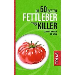 Die 50 besten Fettleber-Killer. Nicolai Worm  Melanie Kiefer  - Buch
