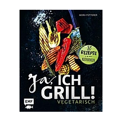 Ja  ich grill! - Vegetarisch. Mora Fütterer  - Buch