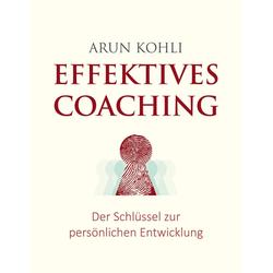 Effektives Coaching als Buch von Arun Kohli