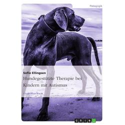 Hundegestützte Therapie bei Kindern mit Autismus: eBook von Sofie Ellingsen