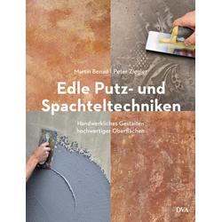 Edle Putz- und Spachteltechniken als Buch von Martin Benad/ Peter Ziegler