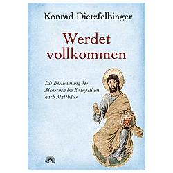 Werdet vollkommen. Konrad Dietzfelbinger  - Buch
