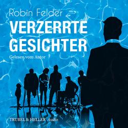 Verzerrte Gesichter als Hörbuch Download von Robin Felder