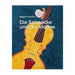 Die Schnecke und die Violine. Dagmar Glüxam  - Buch