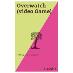 E-Pedia: Overwatch (video Game)