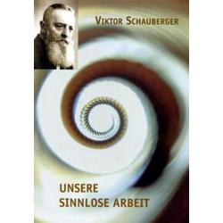 Unsere sinnlose Arbeit als Buch von Viktor Schauberger