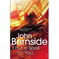 I Put a Spell on You. John Burnside  - Buch