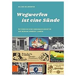 Wegwerfen ist eine Sünde. Helene Belndorfer  - Buch