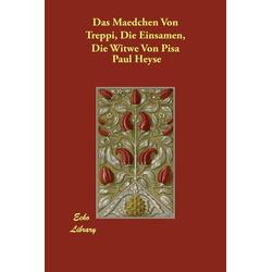 Das Maedchen Von Treppi Die Einsamen Die Witwe Von Pisa als Buch von Paul Heyse