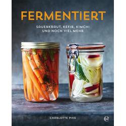 Fermentiert: Sauerkraut, Kefir, Kimchi und noch viel mehr