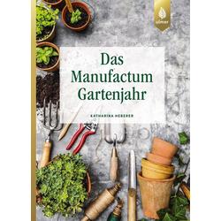 Das Manufactum-Gartenjahr als Buch von Katharina Heberer