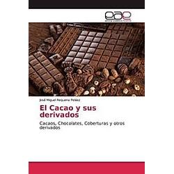 El Cacao y sus derivados. José Miguel Requena Peláez  - Buch