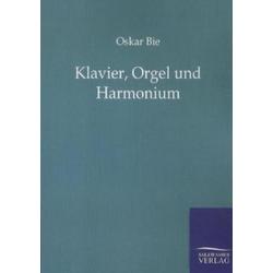 Klavier Orgel und Harmonium als Buch von Oskar Bie