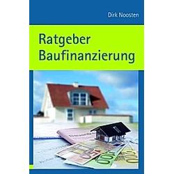 Ratgeber Baufinanzierung. Dirk Noosten  - Buch