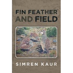 Fin Feather and Field als Taschenbuch von Simren Kaur