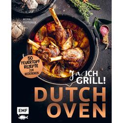 Dutch Oven - Ja ich grill! als Buch von Mora Fütterer