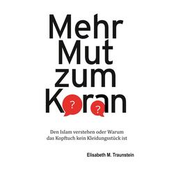Mehr Mut zum Koran als Buch von Elisabeth M. Traunstein
