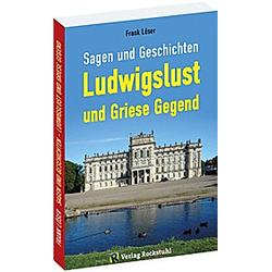 Sagen und Geschichten LUDWIGSLUST und Griese Gegend. Frank Löser  - Buch