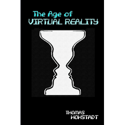 The Age of Virtual Reality als Buch von Thomas Hohstadt