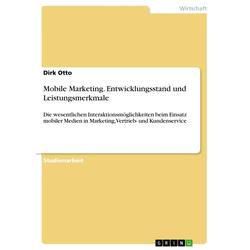 Mobile Marketing. Entwicklungsstand und Leistungsmerkmale als Buch von Dirk Otto