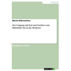 Der Umgang mit Tod und Sterben vom Mittelalter bis in die Moderne als Buch von Martin Wittenzellner