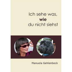 Ich sehe was wie du nicht siehst als Buch von Manuela Gehlenbeck
