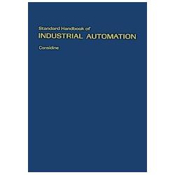 Standard Handbook of Industrial Automation. Glenn D. Considine  Douglas M. Considine  - Buch
