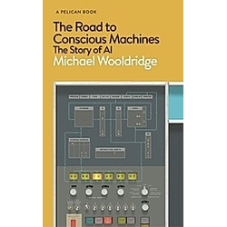 The Road to Conscious Machines. Michael Wooldridge  - Buch