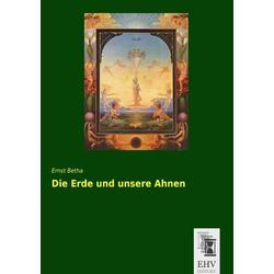 Die Erde und unsere Ahnen als Buch von Ernst Betha