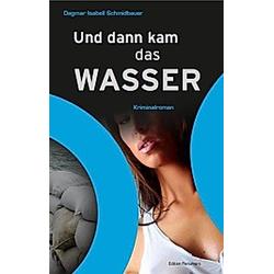 Und dann kam das Wasser. Dagmar Isabell Schmidbauer  - Buch