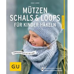 Mützen Schals & Loops für Kinder häkeln als Buch von Anja Lamm