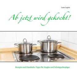Ab jetzt wird gekocht! als Buch von Luise Lupini