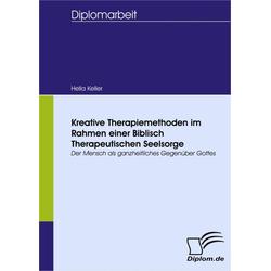 Kreative Therapiemethoden im Rahmen einer Biblisch Therapeutischen Seelsorge: eBook von Hella Keller