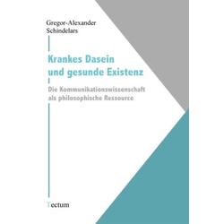 Krankes Dasein und gesunde Existenz als Buch von Gregor-Alexander Schindelars