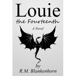 Louie the Fourteenth als Taschenbuch von R. M. Blankenhorn