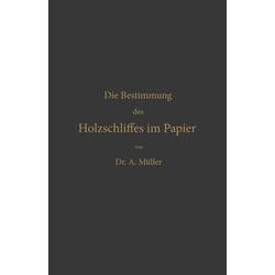 Die qualitative und quantitative Bestimmung des Holzschliffes im Papier als Buch von Albrecht Müller