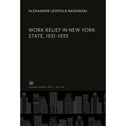 Work Relief in New York State 1931-1935 als Buch von Alexander Leopold Radomski