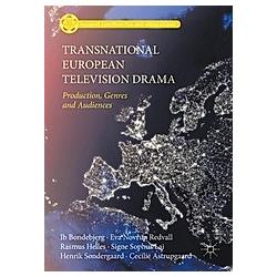 Transnational European Television Drama. Rasmus Helles  Eva Novrup Redvall  Ib Bondebjerg  - Buch