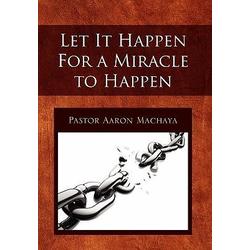 Let It Happen for a Miracle to Happen als Buch von Pastor Aaron Machaya