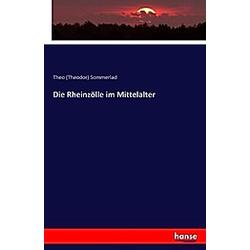 Die Rheinzölle im Mittelalter. Theo Sommerlad  - Buch