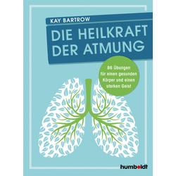 Die Heilkraft der Atmung: Buch von Kay Bartrow