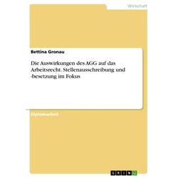 Die Auswirkungen des AGG auf das Arbeitsrecht. Stellenausschreibung und -besetzung im Fokus als Buch von Bettina Gronau