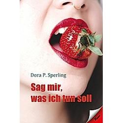 Sag mir  was ich tun soll. Dora P. Sperling  - Buch