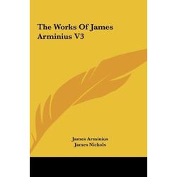 The Works Of James Arminius V3 als Buch von James Arminius