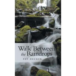 Walk Between the Raindrops als Buch von Pat Decker