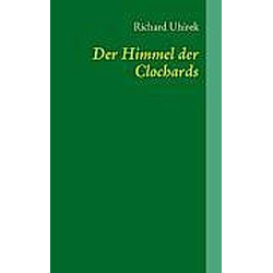 Der Himmel der Clochards. Richard Uhirek  - Buch